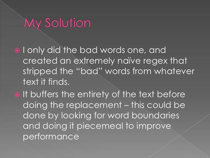 """ I only did the bad words one, and  created an extremely naïve regex that  stripped the """"bad"""" words from whatever  text i..."""