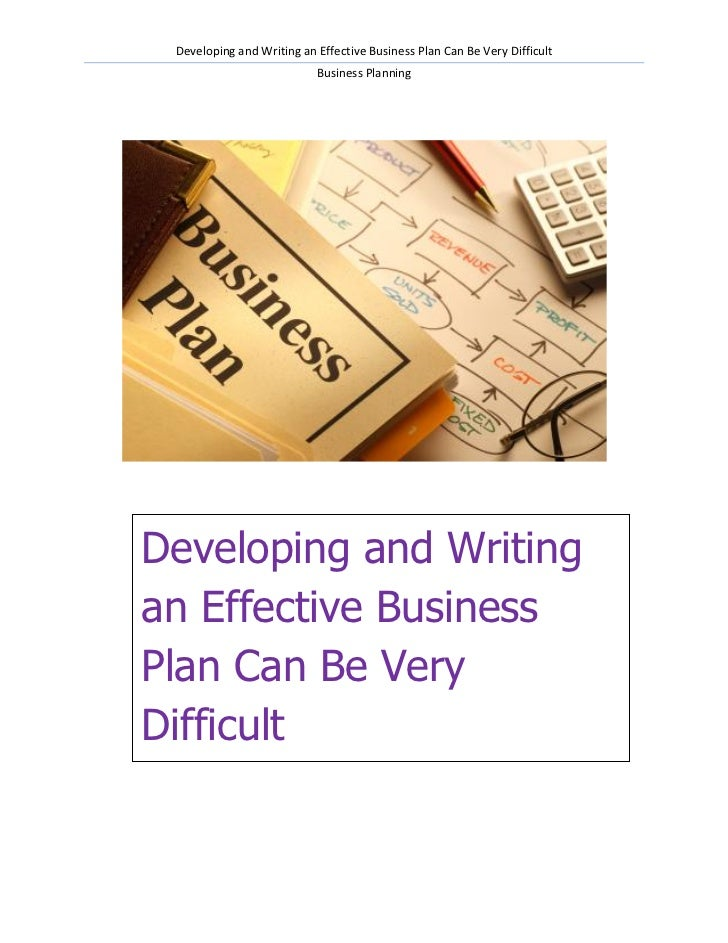 Developing and Writing an Effective Business Plan Can Be Very Difficult                           Business PlanningDevelop...