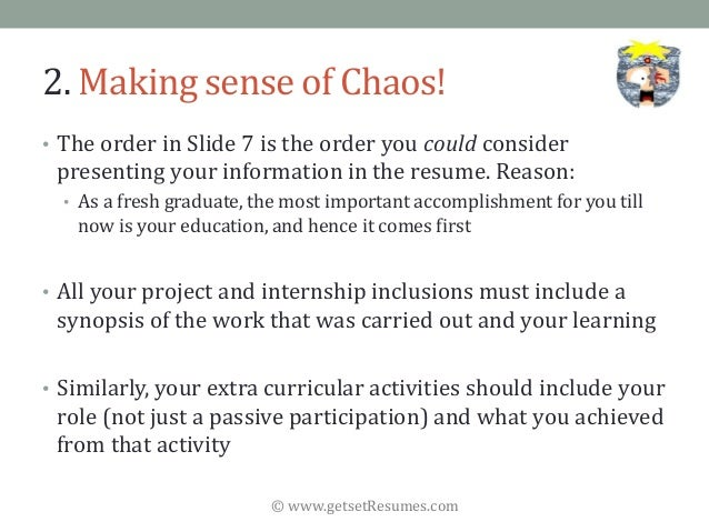 © www.getsetResumes.com 2. Making sense of Chaos! • The order in Slide 7 is the order you could consider presenting your i...