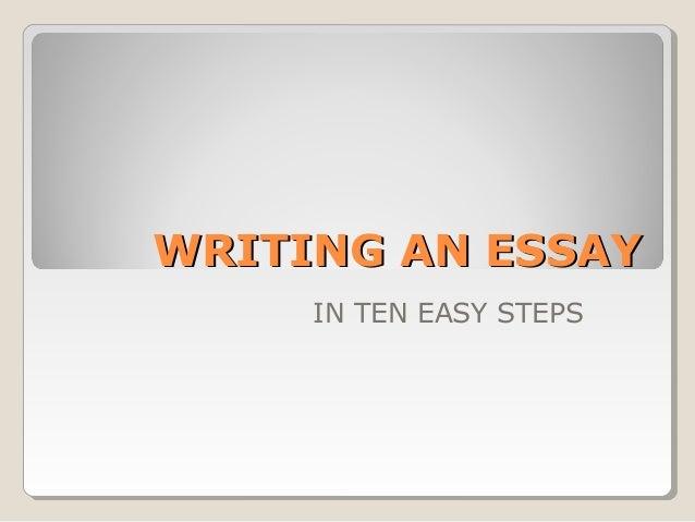 WRITING AN ESSAYWRITING AN ESSAYIN TEN EASY STEPS