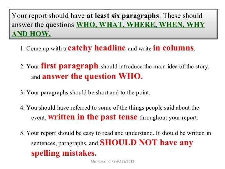 Your report should have at least six paragraphs. These shouldanswer the questions WHO, WHAT, WHERE, WHEN, WHYAND HOW.  1. ...