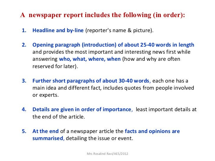 A newspaper report includes the following (in order):1.   Headline and by-line (reporters name & picture).2.   Opening par...