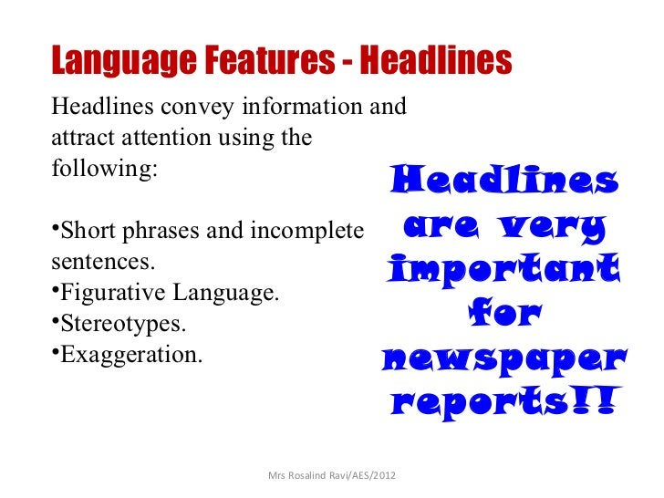 Language Features - HeadlinesHeadlines convey information andattract attention using thefollowing:                        ...