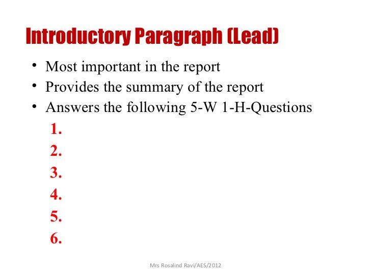 Introductory Paragraph (Lead)• Most important in the report• Provides the summary of the report• Answers the following 5-W...