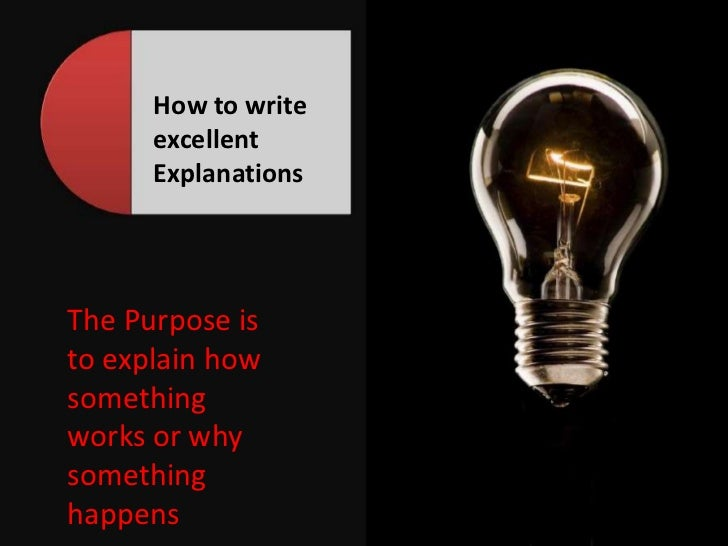 How to writeexcellentExplanations<br />The Purpose isto explain howsomethingworks or whysomethinghappens<br />
