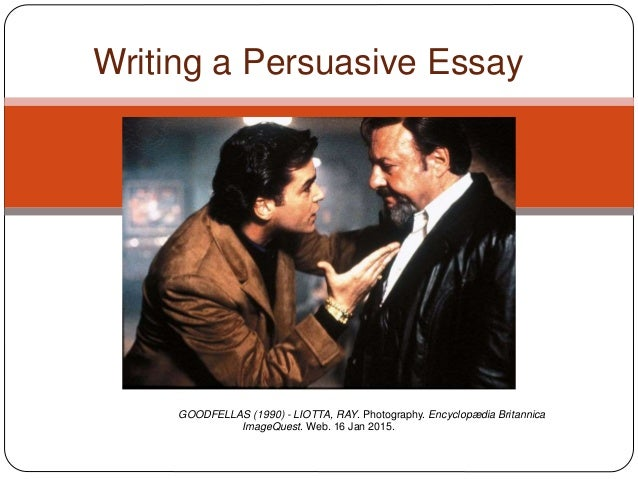 Writing a Persuasive Essay GOODFELLAS (1990) - LIOTTA, RAY. Photography. Encyclopædia Britannica ImageQuest. Web. 16 Jan 2...