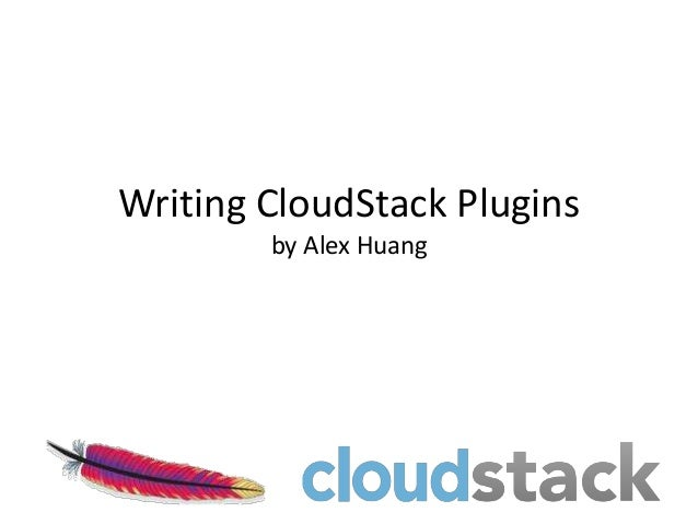 Writing CloudStack Plugins        by Alex Huang