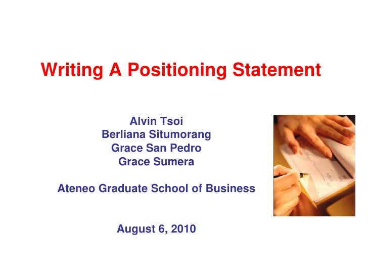 Writing A Positioning Statement<br />Alvin Tsoi <br />Berliana Situmorang<br />Grace San Pedro <br />Grace Sumera <br />At...