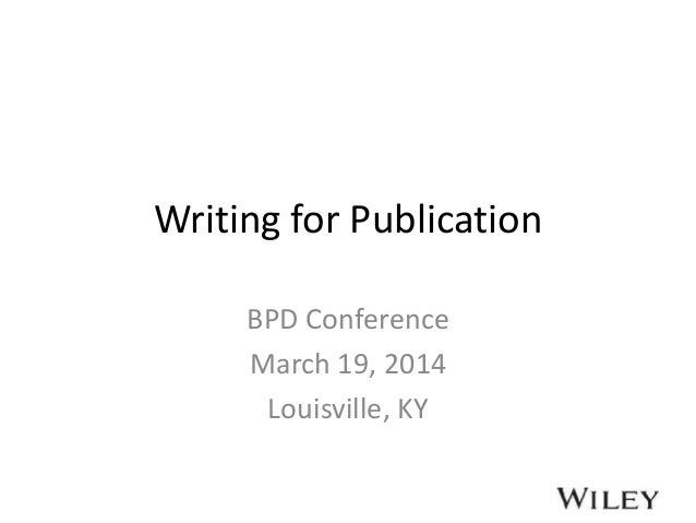 Writing for Publication BPD Conference March 19, 2014 Louisville, KY