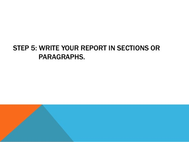 STEP 6: IT IS MOSTLY WRITTEN IN PAST TENSE.        DO REMEMBER THAT, YOU ARE        REPORTING.