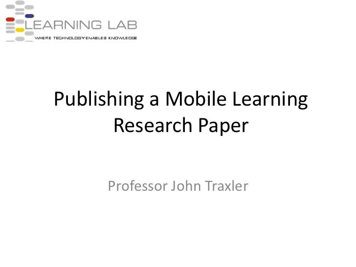 Publishing a Mobile Learning Research Paper<br />Professor John Traxler<br />