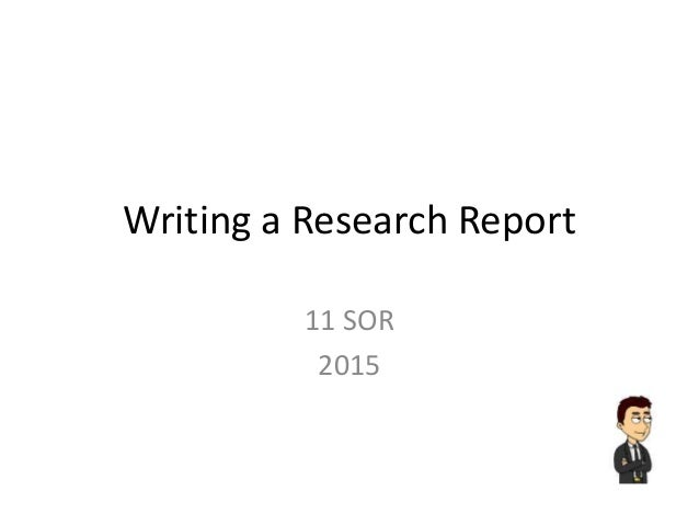 Writing a Research Report 11 SOR 2015