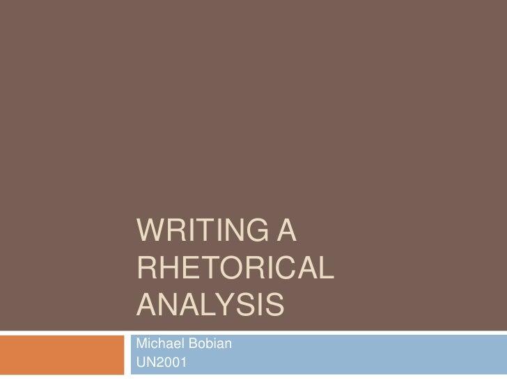Writing a Rhetorical Analysis<br />Michael Bobian<br />UN2001<br />