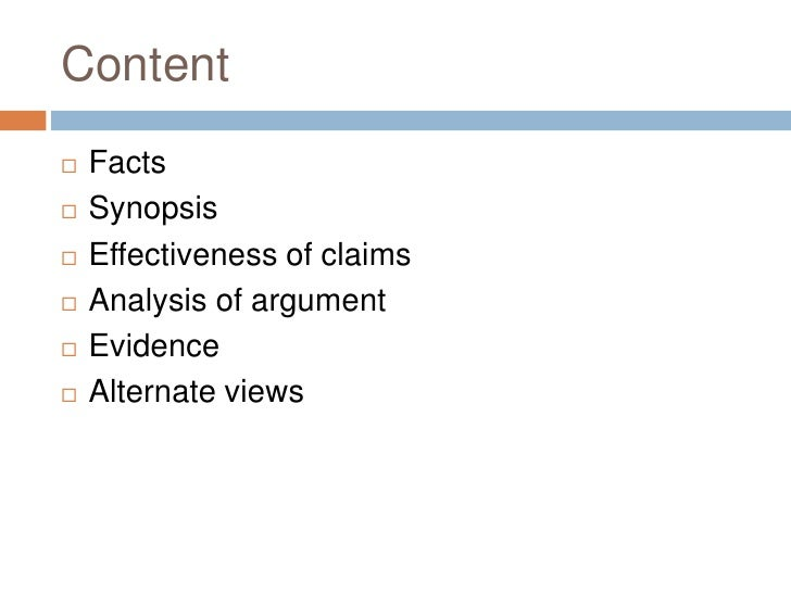 Content<br />Facts<br />Synopsis<br />Effectiveness of claims<br />Analysis of argument<br />Evidence<br />Alternate views...