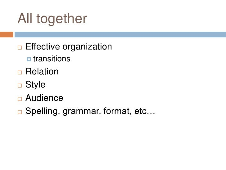 All together<br />Effective organization<br />transitions<br />Relation<br />Style<br />Audience<br />Spelling, grammar, f...
