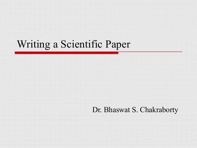 Writing a Scientific Paper                 Dr. Bhaswat S. Chakraborty