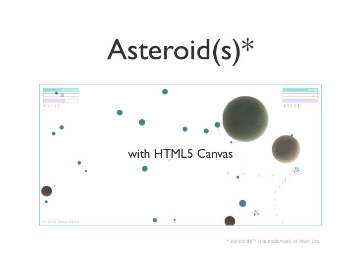 Asteroid(s)*                         with HTML5 Canvas(c) 2012 Steve Purkis                                        * Aster...