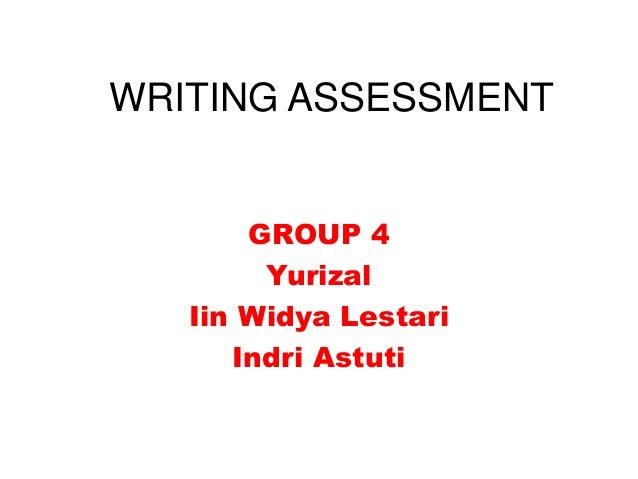 WRITING ASSESSMENT GROUP 4 Yurizal Iin Widya Lestari Indri Astuti