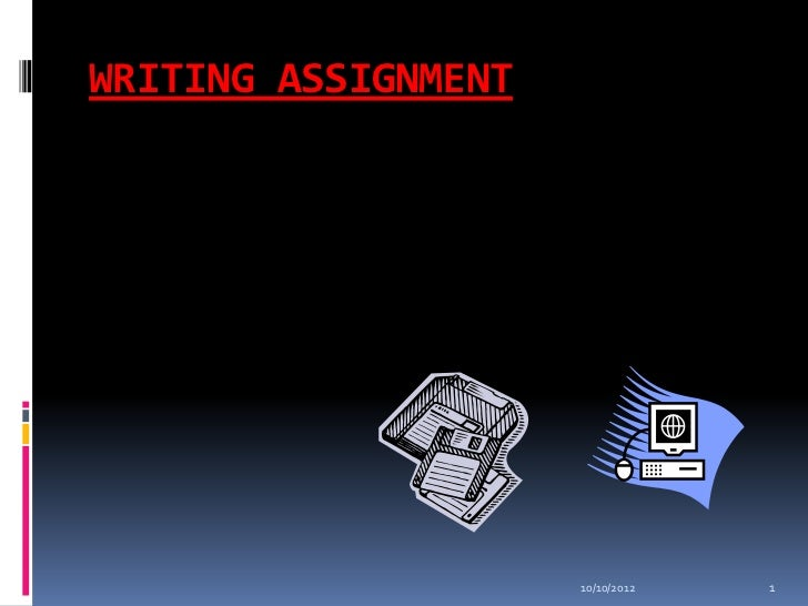 WRITING ASSIGNMENT                     10/10/2012   1
