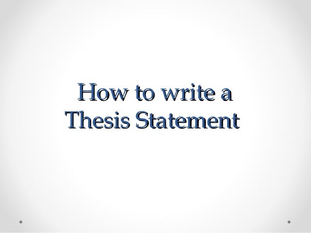 How to write aHow to write a Thesis StatementThesis Statement