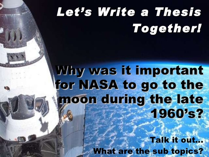 thesis statements on the space race To use thesis statement builder, you'll need: a topic opinions about the topic reasons for your opinion and a main reason others might disagree.