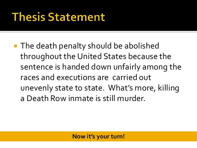 thesis sentence death penalty It is better to organize your thesis statement in the way that indicates the  arguments, that will be further developed in the body paragraphs: capital  punishment.