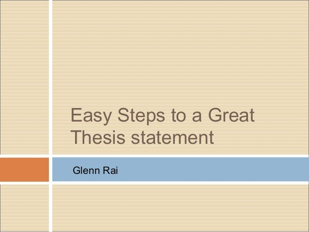 easy steps to write a thesis statement This handout describes what a thesis statement is, how thesis statements work in your writing, and how you can discover or refine one for your draft.
