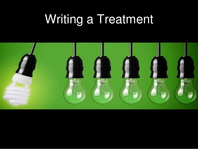 Writing a Treatment  CREAT ING YOUR  TREATMENT