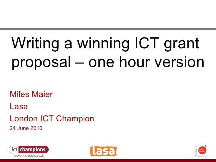 How to fight the credit crunch or do more with less Writing a winning ICT grant proposal – one hour version Miles Maier La...