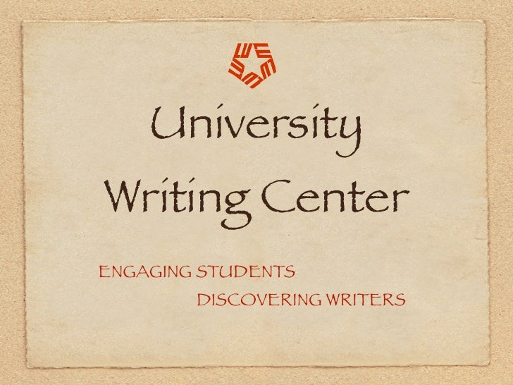 University Writing Center ENGAGING STUDENTS         DISCOVERING WRITERS