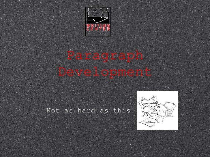 Paragraph Development <ul><li>Not as hard as this </li></ul>