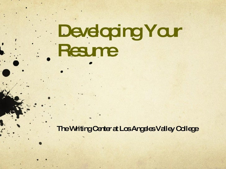 Developing Your Resume The Writing Center at Los Angeles Valley College