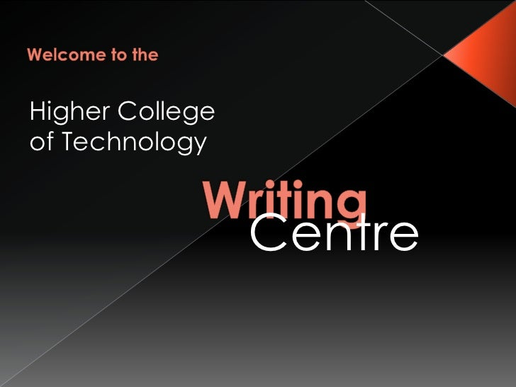 Welcome to the<br />Higher College of Technology<br />Writing<br />Centre<br />
