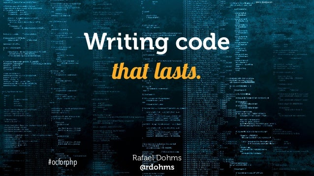 Writing code that lasts. Rafael Dohms @rdohms photo: djandyw.com #ocforphp