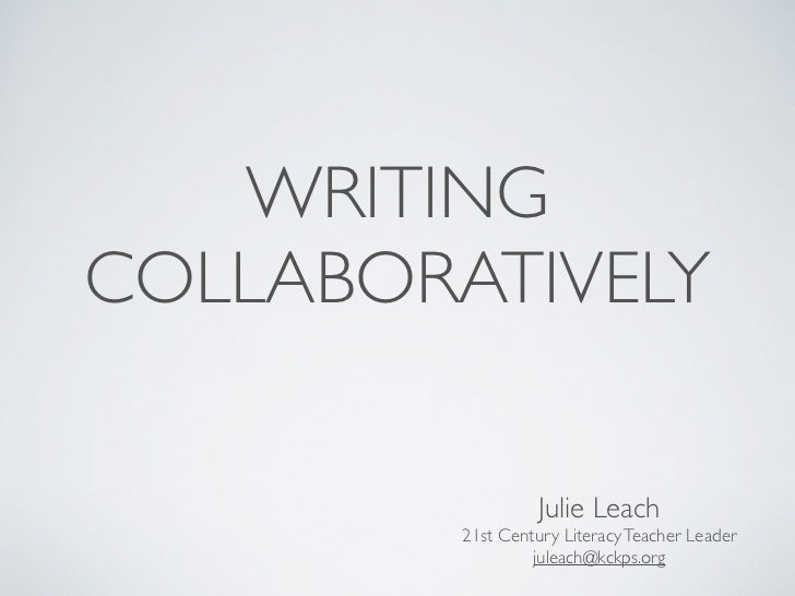 WRITINGCOLLABORATIVELY                   Julie Leach         21st Century Literacy Teacher Leader                  juleach...