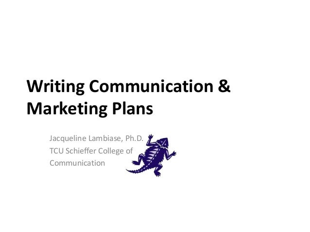 Writing Communication & Marketing Plans Jacqueline Lambiase, Ph.D. TCU Schieffer College of Communication