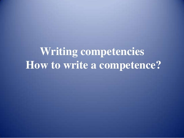 Writing competenciesHow to write a competence?