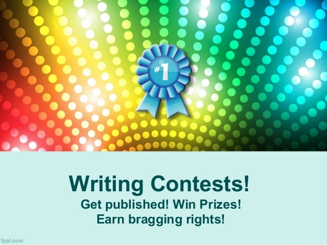 Writing Contests! Get published! Win Prizes! Earn bragging rights!