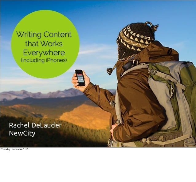 Writing Content that Works Everywhere (including iPhones)  Rachel DeLauder NewCity Tuesday, November 5, 13