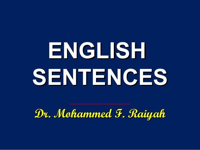 ENGLISHENGLISH SENTENCESSENTENCES _________ Dr. Mohammed F. RaiyahDr. Mohammed F. Raiyah