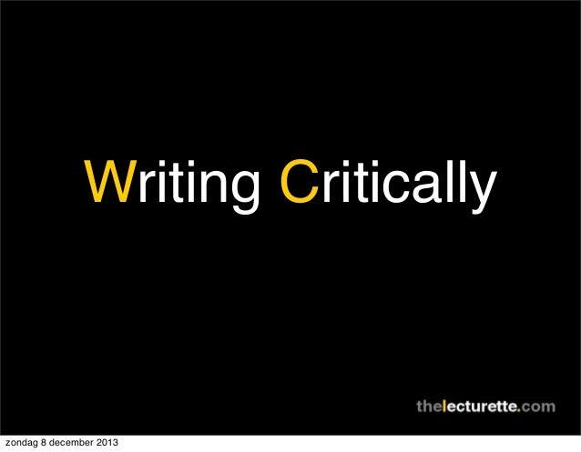 Writing Critically  zondag 8 december 2013