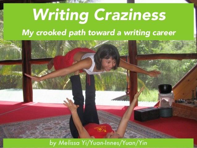 Writing Craziness  My crooked path toward a writing career  by Melissa Yi/Yuan-Innes/Yuan/Yin