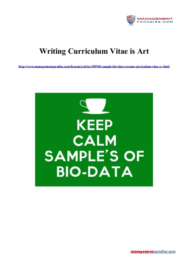 Writing Curriculum Vitae is Art http://www.managementparadise.com/forums/articles/109918-sample-bio-data-resume-curriculum...