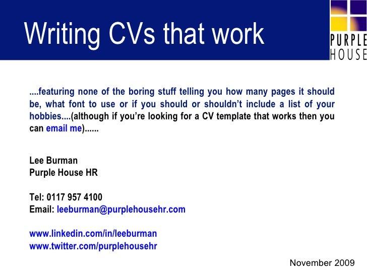 Writing CVs that work Lee Burman Purple House HR Tel: 0117 957 4100 Email:  [email_address] www.linkedin.com/in/leeburman ...
