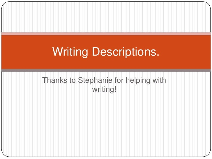 Writing Descriptions.Thanks to Stephanie for helping with              writing!
