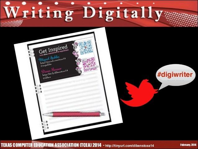 #digiwriter  TEXAS COMPUTER EDUCATION ASSOCIATION (TCEA) 2014 - http://tinyurl.com/dibenstcea14  February, 2014