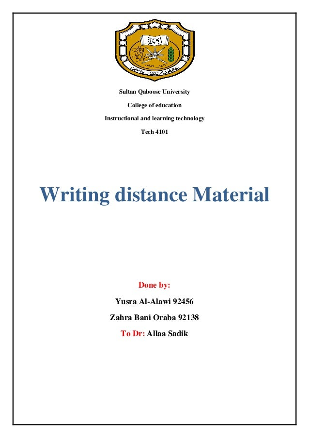 Sultan Qaboose University College of education Instructional and learning technology Tech 4101  Writing distance Material ...
