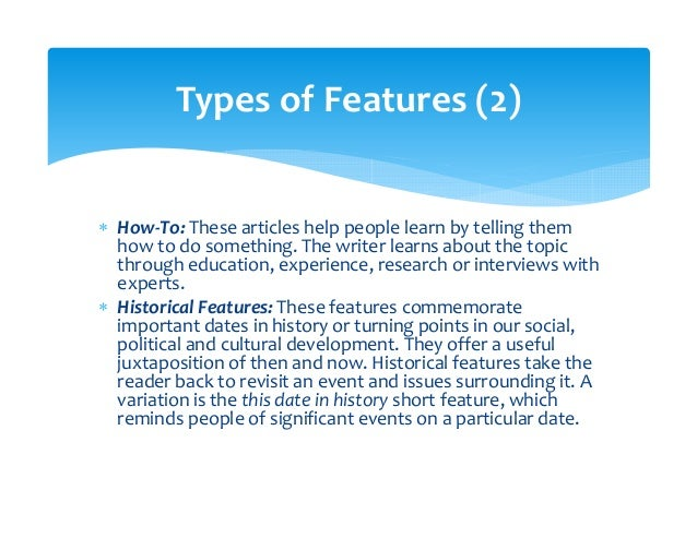 types of feature writing Here is an in-depth look at the main types of feature types of feature stories for journalists and the profile article is one of the staples of feature writing.