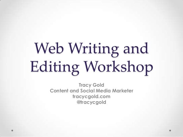 Web Writing andEditing Workshop              Tracy Gold  Content and Social Media Marketer           tracycgold.com       ...