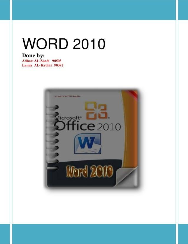 WORD 2010Done by:Adhari AL-Saadi 90503Lamia AL-Kathiri 90382